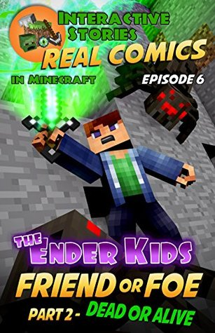 Amazing Minecraft Comics: The Ender Kids - Friend or Foe Part 2 - Dead or Alive: The Greatest Minecraft Comics for Kids (Real Comics in Minecraft - The Ender Kids Book 6)