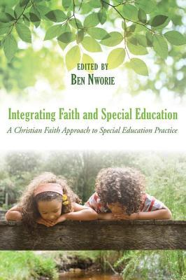 Integrating Faith and Special Education: A Christian Faith Approach to Special Education Practice