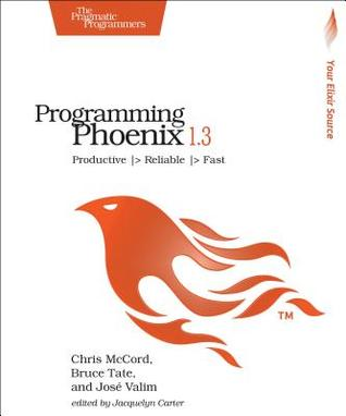 Programming Phoenix 1.3: Productive -> Reliable -> Fast