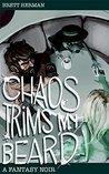 Chaos Trims My Beard