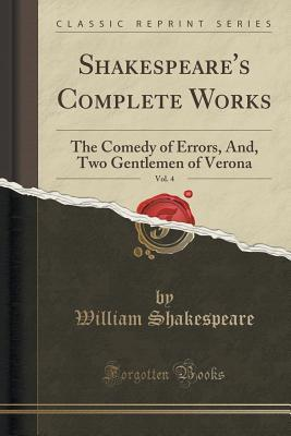 The Comedy of Errors, And, Two Gentlemen of Verona (Complete Works, Vol. 4)
