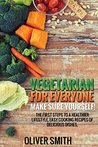Vegetarian for Everyone. Make sure yourself!: The first steps to a healthier lifestyle, easy cooking recipes of delicious dishes.