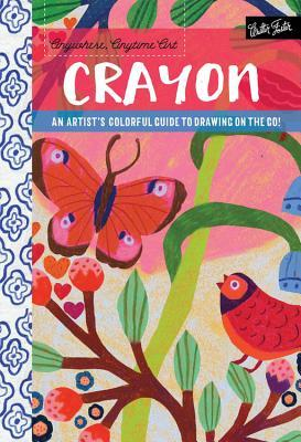 Anywhere, Anytime Art: Crayon: A colorful guide to drawing with crayon for artists on the go!