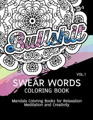 Swear Words Coloring Book Vol.1: Mandala Coloring Books for Relaxation Meditation and Creativity