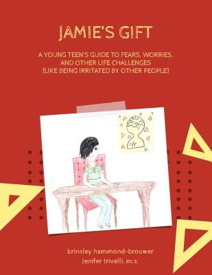 Jamie's Gift: A Young Teen's Guide to Fears, Worries, and Other Life Challenges