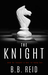 The Knight by B.B. Reid