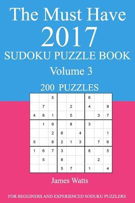 The Must Have 2017 Sudoku Puzzle Book: 200 Puzzles Volume 3