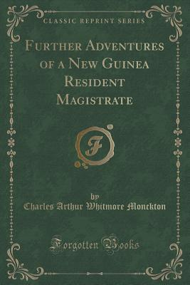 Further Adventures of a New Guinea Resident Magistrate (Classic Reprint)