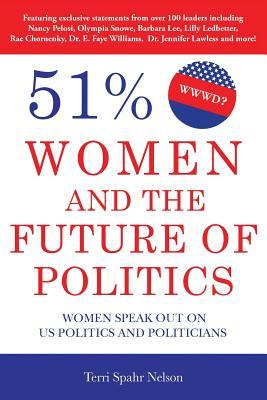 51%: Women and the Future of Politics: Women Speak Out on Us Politics and Politicians