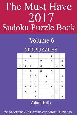 The Must Have 2017 Sudoku Puzzle Book: 200 Puzzles Volume 6