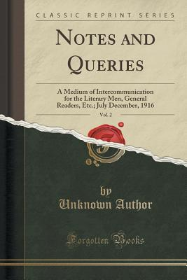 Notes and Queries, Vol. 2: A Medium of Intercommunication for the Literary Men, General Readers, Etc.; July December, 1916