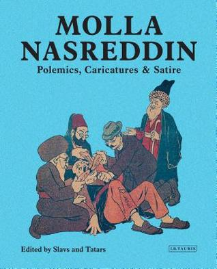 Molla Nasreddin: Polemics, Caricatures Satires
