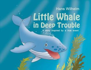 Little Whale in Deep Trouble: A Story Inspired by a True Event