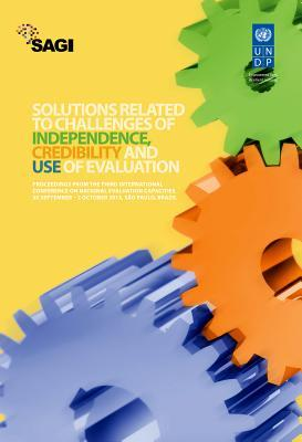 Solutions Related to Challenges of Independence, Credibility and Use of Evaluation: Proceedings from the Third International Conference on National Evaluation Capacities