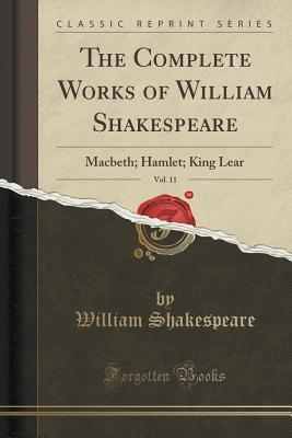 The Complete Works of William Shakespeare, Vol. 11: Macbeth; Hamlet; King Lear