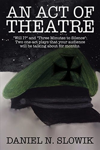 An Act of Theatre: Will I? and Three Minutes to Silence: Two One-Act Plays That Your Audience Will Be Talking About for Months.