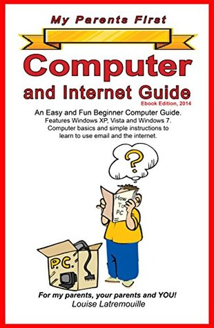My Parents First Computer and Internet Guide: An Easy and Fun Beginner Computer Guide. Features XP, Vista and Windows 7.Computer basics and simple instructions ...