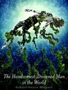 The Handsomest Drowned Man in the World by Gabriel García Márquez