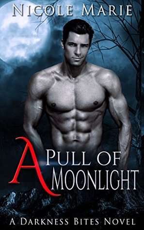 A Pull of Moonlight (Darkness Bites Book 2) by Nicole Marie