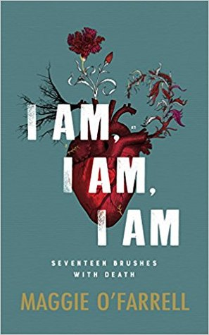 Image result for I Am, I Am, I Am: Seventeen Brushes with Death by Maggie O'Farrell