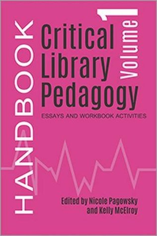 Critical Library Pedagogy Handbook, Volume 1