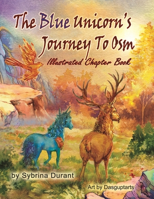 The Blue Unicorn's Journey to Osm Illustrated Chapter Book by Sybrina Durant