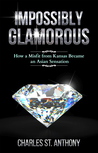 Impossibly Glamorous (2017 Re-release): How a Misfit from Kansas Became an Asian Sensation