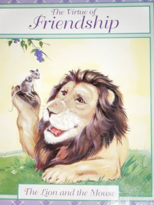 The Virtue of Friendship: The Lion and the Mouse