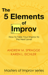 The 5 Elements of Improv by Andrew M. Spragge