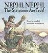 Nephi, Nephi, The Scriptures are True!