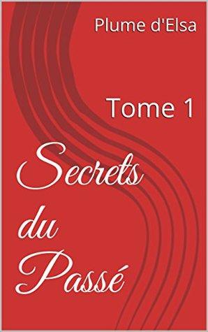 Secrets du Passé: Tome 1