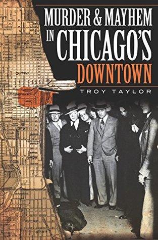 Murder and Mayhem in Chicago's Downtown (Murder & Mayhem)