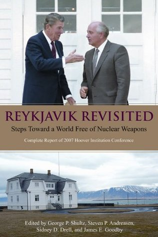 Reykjavik Revisited: Steps Toward a World Free of Nuclear Weapons: Complete Report of 2007 Hoover Institution Conference