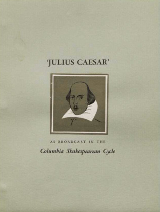 Julius Caesar: As Broadcast in the Columbia Shakespeare Cycle