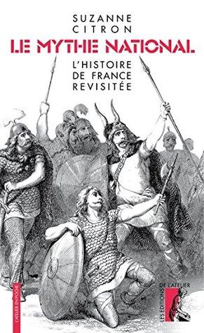 Le Mythe national: L'Histoire de France revisitée (l'Atelier en poche)
