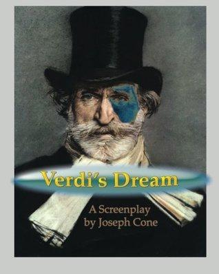 Verdi's Dream: An imaginative portrait as a screenplay, based on the life of Giuseppe Verdi
