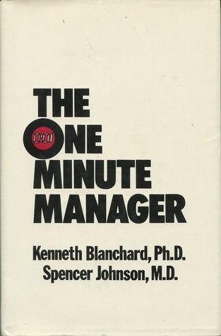 """The One Minute Manager: How To Give Yourself And Others The """"Gift"""" Of Getting Greater Results In Less Time"""