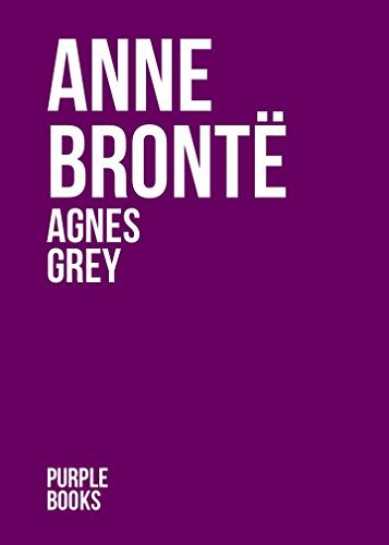 AGNES GREY by Anne Bronte author of The Tenant of Wildfell Hall, Agnes Grey (Annotated) by her sister's Jane Eyre, Shirley, Villette, Professor and Wuthering Heights