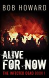 Alive for Now (The Infected Dead #1)