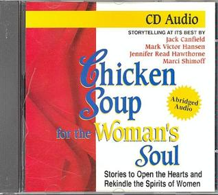 Chicken Soup for the Woman's Soul: Stories to Open the Hearts and Rekindle the Spirits of Women: Storytelling at Its Best