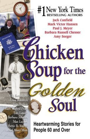 Chicken Soup For The Golden Soul Heartwarming Stories For People And Over