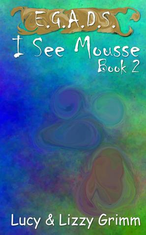 I See Mousse (E.G.A.D.S., #2)