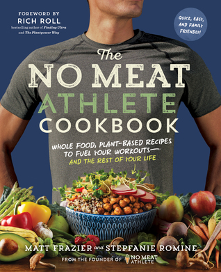 The no meat athlete cookbook whole food plant based recipes to the no meat athlete cookbook whole food plant based recipes to fuel your workoutsand the rest of your life by matt frazier forumfinder Images
