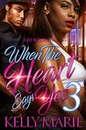 When the Heart Says Yes 3 by Kelly Marie
