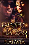 He Exposed me to the Real, Now I Hate Lames 3 by Natavia