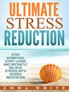 Ultimate Stress Reduction: Stop Worrying, Start Living and Instantly Relieve Stress with Guided Meditation