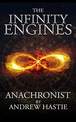 Anachronist: A Time Travel Adventure (The Infinity Engines, #1)
