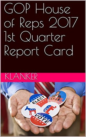 GOP House of Reps 2017 1st Quarter Report Card