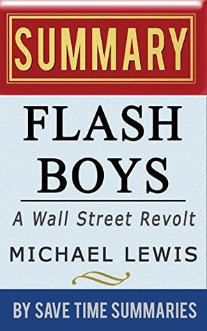 Flash Boys: A Wall Street Revolt by Michael Lewis -- Summary, Review & Analysis