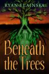 Beneath the Trees by Ryan Elainska